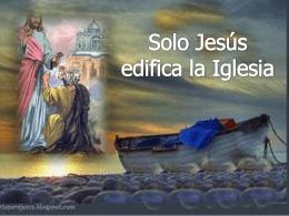 Solo Jesús edifica la Iglesia