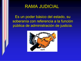 RAMA JUDICIAL Es un poder básico del estado, su soberanía con