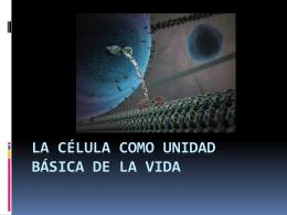 LA CÉLULA COMO UNIDAD BÁSICA DE LA VIDA