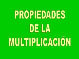 PROPIEDADES DE LA MULTIPLICACION