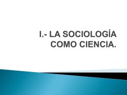 I.- LA SOCIOLOGÍA COMO CIENCIA.