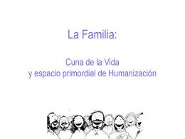 La Familia: Cuna de la Vida y espacio primordial de Humanización