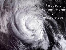 Pasos para convertirme en un meteorólogo
