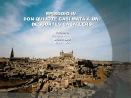 Episodio IV Don Quijote casi mata a un descortés
