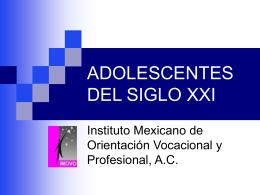 adolescentes del siglo xxi - Instituto Mexicano de Orientación