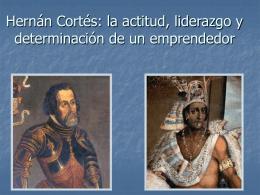 Hernán Cortés: la actitud, determinación y liderazgo de un