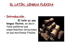 EL LATÍN, LENGUA FLEXIVA