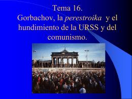 Tema 16. Gorbachov, la perestroika y el hundimiento de la URSS y