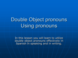 Object Pronouns Double Object pronouns Using pronouns with