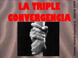 LA TRIPLE CONVERGENCIA