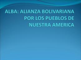 ALBA: ALIANZA BOLIVARIANA POR LOS PUEBLOS DE NUESTRA