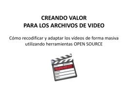 Creando valor para los archivos de vídeo. Cómo recodificar y