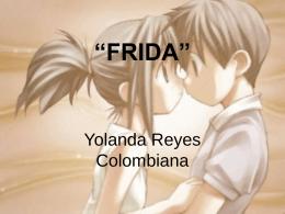 """""""FRIDA"""" Yolanda Reyes Colombiana"""