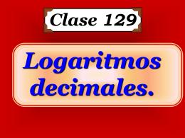 Clase 129:Logarítmos Decimales - CubaEduca