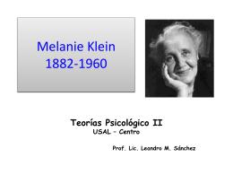 Melanie Klein 1882-1960 - TEORIAS PSICOLOGICAS II