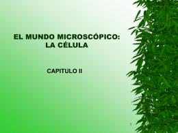 EL MUNDO MICROSCÓPICO: LA CÉLULA