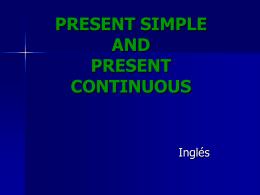 presente simple y presente continuo