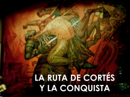 LA RUTA DE CORTÉS Y LA CONQUISTA