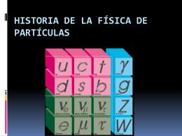 Presentación: Historia de la Física de Partículas