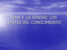 TEMA 4. LA VERDAD. LOS LÍMITES DEL CONOCIMIENTO