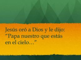 Papa nuestro que estás en el cielo*