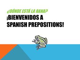 ¿Dónde está la rana? ¡Bienvenidos a SPANISH PREPOSITIONS!