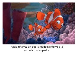 había una vez un pez llamado Nemo va a la escuela con su padre.