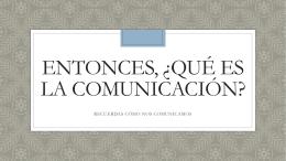 ENTONCES, ¿QUÉ ES LA COMUNICACIÓN?
