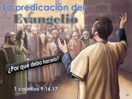 LA PREDICACION DEL EVANGELIO. ¿Por qué debo hacerlo?