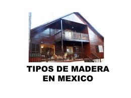 TIPOS DE MADERA EN MEXICO - Arq. José Gerardo Madero Nader