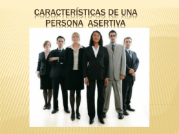 CARACTERISTICAS DE UNA PERSONA ASERTIVA