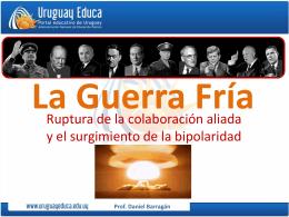 La Guerra Fría - Uruguay Educa