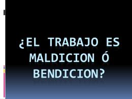 ¿EL TRABAJO ES MALDICION Ó BENDICION?