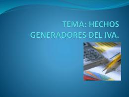 TEMA: HECHOS GENERADORES DEL IVA.