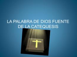 LA PALABRA DE DIOS FUENTE DE LA CATEQUESIS
