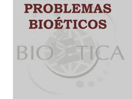 Problemas bioéticos._ Presentación.
