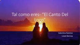 Tal como eres- *El Canto Del Loco*
