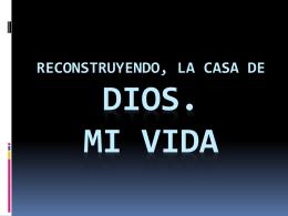 Reconstruyendo, la casa de dios. Mi vida