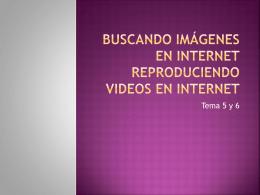 Buscando imágenes en internet Reproduciendo Videos en internet
