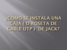 ¿Como se instala una caja ( o roseta de cable utp ) de Jack?