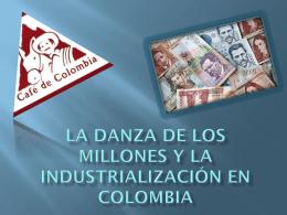 La danza de los millones y la industrialización en colombia