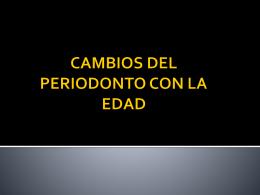 CAMBIOS DEL PERIODONTO CON LA EDAD