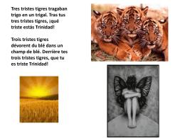 Tres tristes tigres tragaban trigo en un trigal. Tras tus tres tristes