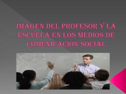 Imagen del profesor y la escuela en los medios de