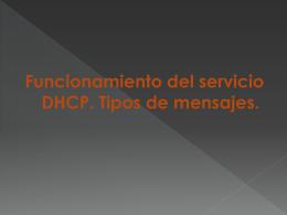 Funcionamiento del servicio DHCP. Tipos de mensajes.