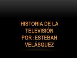 Historia de la televisión Por :esteban velásquez