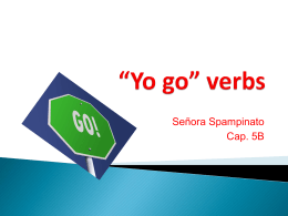 """yo go"" verbs. They are: hacer"