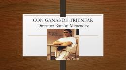 CON GANAS DE TRIUNFAR Director: Ramón Menéndez