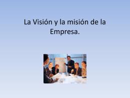 La Visión y la misión de la Empresa.