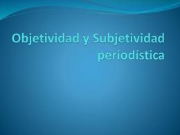 Objetividad y Subjetividad periodistica
